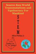 STEM: Source-Ken World Transmutations and Equitocracy for Mankind [Pdf/ePub] eBook