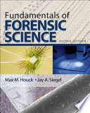 """Fundamentals of Forensic Science"" by Max M. Houck, Jay A. Siegel"