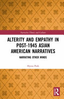 Alterity and Empathy in Post 1945 Asian American Narratives