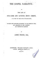 The Gospel Narrative; Or the Life of Our Lord and Saviour Jesus Christ, as Given by the Four Evangelists ... Arranged in One ... Continuous History. By James Peddie