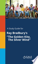 A Study Guide for Ray Bradbury s  The Golden Kite  The Silver Wind