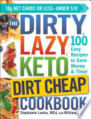 The DIRTY  LAZY  KETO Dirt Cheap Cookbook