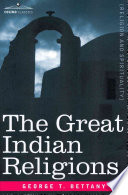 The Great Indian Religions  : A Popular Account of Brahmanism, Hinduism, Buddhism and Zoroastrianism