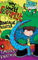 My Uncle Foulpest  Dinosaur Disaster