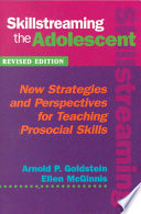 """""""Skillstreaming the Adolescent: New Strategies and Perspectives for Teaching Prosocial Skills"""" by Arnold P. Goldstein, Ellen McGinnis"""