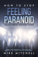How to Stop Feeling Paranoid About What Others Think Learn What Paranoia is, the kinds of Paranoia, its Causes, and its Treatments