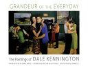 Grandeur of the Everyday: The Paintings of Dale Kennington