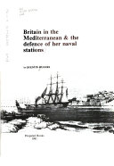 Britain in the Mediterranean   the Defence of Her Naval Stations