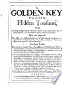 A Golden Key to Open Hidden Treasures  or Several great points  that refer to the Saints present blessedness  and their future happiness  etc