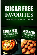 Sugar Free Favorites   Asian Food and On The Go Cookbook