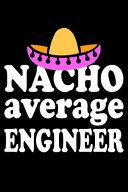 Nacho Average Engineer