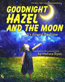 Goodnight Hazel and the Moon  It s Almost Bedtime