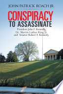 CONSPIRACY to Assassinate President John F  Kennedy  Dr  Martin Luther King Jr  and Senator Robert F  Kennedy