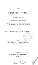 The morning stars  a treatise suggested by the Grand exhibition