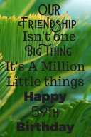 Our Friendship Isn t One Big Thing It s A Million Little Things Happy 59th Birthday