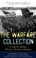THE WARFARE COLLECTION – Complete Military Works of Rudyard Kipling: Sea Warfare, The Irish Guards in the Great War, A Fleet in Being, America's Defenceless Coasts and many more Pdf/ePub eBook