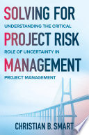 Solving for Project Risk Management  Understanding the Critical Role of Uncertainty in Project Management
