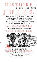 Histoire des Juifs, depuis Jésus-Christ jusqu'à présent...