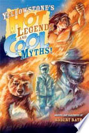 Yellowstone s Hot Legends and Cool Myths