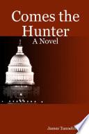 Comes the Hunter  A Novel
