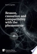 Reason  causation and compatibility with the phenomena