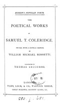 The poetical works of Samuel T  Coleridge  ed   with a critical memoir  by W M  Rossetti