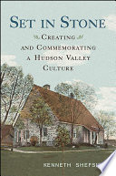 Set in Stone  : Creating and Commemorating a Hudson Valley Culture