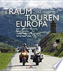 Traumtouren Europa  : Mit dem Motorrad unterwegs zwischen Nordkap und Kleinasien