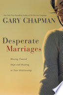"""Desperate Marriages: Moving Toward Hope and Healing in Your Relationship"" by Gary Chapman"