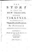 The Story on which the New Tragedy, Called Virginia, Now in Rehearsal at the Theatre Royal in Drury Lane, is Founded. [By Samuel Crisp, the Author of the Tragedy.]