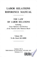 LABOR RELATIONS REFERENCE MANUAL. THE LAW OF LABOR RELATIONS INCLUDING COURT OPINIONS, AND DECISIONS OF THE NATIONAL LABOR RELATIONS BOARD. VOLUME 102.