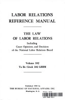 LABOR RELATIONS REFERENCE MANUAL  THE LAW OF LABOR RELATIONS INCLUDING COURT OPINIONS  AND DECISIONS OF THE NATIONAL LABOR RELATIONS BOARD  VOLUME 102