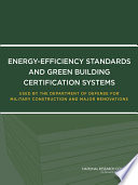Energy Efficiency Standards and Green Building Certification Systems Used by the Department of Defense for Military Construction and Major Renovations Book