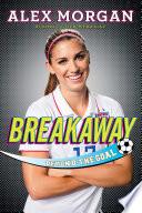 """Breakaway: Beyond the Goal"" by Alex Morgan"