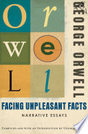 """Facing Unpleasant Facts: Narrative Essays"" by George Orwell, George Packer"