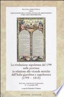 La rivoluzione napoletana del 1799 nelle province in relazione alle vicende storiche dell'Italia giacobina e napoleonica (1799-1815)