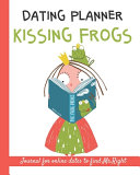Dating Planner  Kissing Frogs  Journal for Online Dates to Find Mr Right