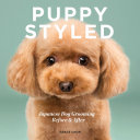 Puppy Styled: Japanese Dog Grooming: Before & After Book