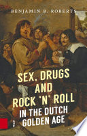 Sex, Drugs and Rock 'n' Roll in the Dutch Golden Age