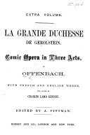 La Grande Duchesse de Gerolstein, comic opera in three acts ... with French and English words, the latter by C. L. Kenney. Edited by J. Pittman. [Vocal score.]