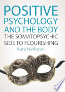 """Positive Psychology and the Body: The Somatopsychic Side to Flourishing"" by Kate Hefferon"
