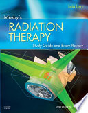 """Mosby's Radiation Therapy Study Guide and Exam Review E-Book"" by Leia Levy"
