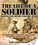 The Life of a Soldier During the Revolutionary War - US History Lessons for Kids | Children's American History