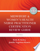 """Midwifery and Women's Health Nurse Practitioner Certification Review Guide"" by Beth Kelsey, Jamille Nagtalon-Ramos"