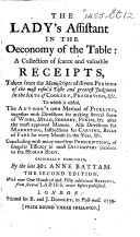 The Lady s Assistant in the Oeconomy of the Table  a Collection of Scarce and Valuable Recipts     The Second Edition  with     Additional Recipts  Etc