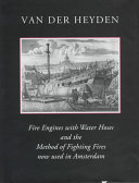 A Description of Fire Engines with Water Hoses and the Method of Fighting Fires Now Used in Amsterdam