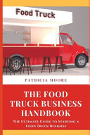 The Food Truck Business Handbook