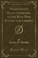 Washington S Black Chargers Or The Boys Who Fought For Liberty Classic Reprint  Book PDF