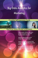 Big Data Analytics for Marketing Complete Self Assessment Guide Book