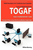 TOGAF 9 Foundation Part 1 Exam Preparation Course in a Book for Passing the TOGAF 9 Foundation Part 1 Certified Exam   the How to Pass on Your First Try Certification Study Guide